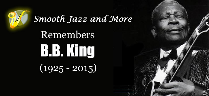 Smooth Jazz and More Remembers B.B. King (1925-2015)